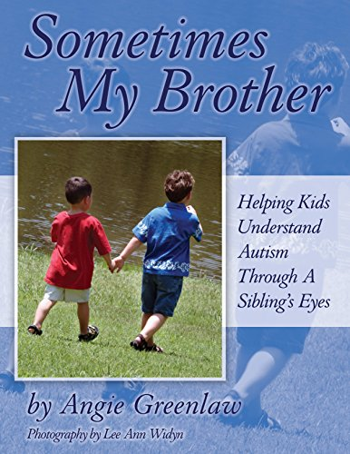 Compare Textbook Prices for Sometimes My Brother: Helping Kids Understand Autism Through a Sibling's Eyes Illustrated Edition ISBN 9781932565317 by Greenlaw, Angie