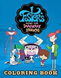 Foster's Home for Imaginary Friends Coloring Book: A Stunning Coloring Book With A Lot Of Illustrations Of Foster's Home for Imaginary Friends For Relaxing And Enjoying