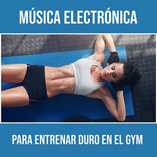 Música Electrónica Para Entrenar Duro en el Gym