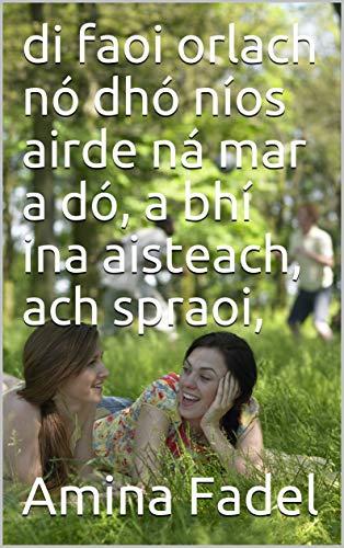 di faoi orlach nó dhó níos airde ná mar a dó, a bhí ina aisteach, ach spraoi, (Irish Edition)