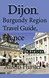 Dijon, Burgundy Region Travel Guide, France: Tourism