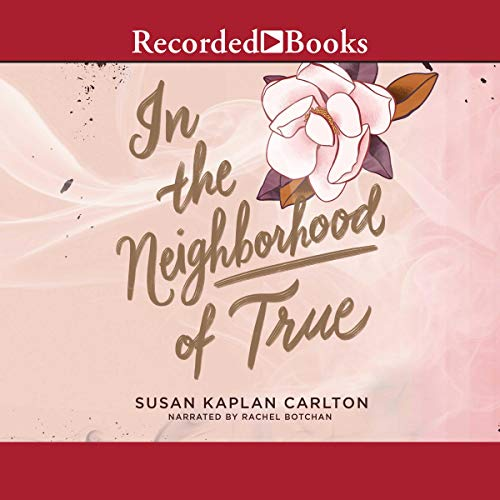 In the Neighborhood of True                   By:                                                                                                                                 Susan Kaplan Carlton                               Narrated by:                                                                                                                                 Rachel Botchan                      Length: 8 hrs and 3 mins     1 rating     Overall 3.0