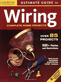 Ultimate Guide to Wiring: Complete Projects for the Home (Creative Homeowner Ultimate Guide To. . .)