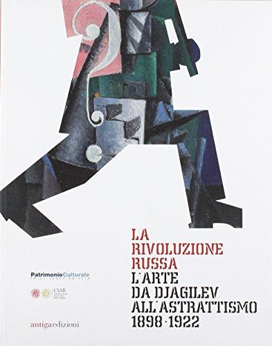 La rivoluzione russa. L'arte da Djagilev all'astrattismo 1898-1922
