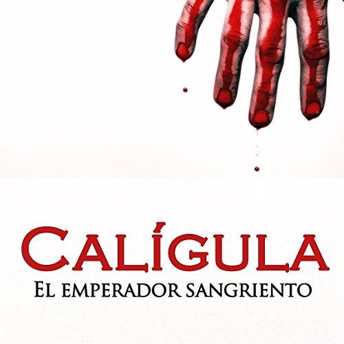 Calígula: El emperador sangriento [Caligula: The Bloodthirsty Emperor]  Audiolibri