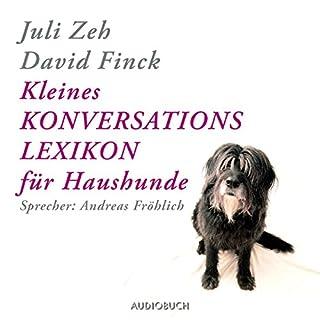 Kleines Konversationslexikon für Haushunde                   Autor:                                                                                                                                 Juli Zeh,                                                                                        David Finck                               Sprecher:                                                                                                                                 Andreas Fröhlich                      Spieldauer: 2 Std. und 22 Min.     13 Bewertungen     Gesamt 4,1