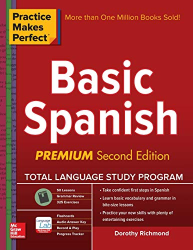 Download Practice Makes Perfect Basic Spanish, Second Edition: (Beginner) 325 Exercises + Online Flashcard App + 75-minutes of Streaming Audio (Practice Makes Perfect Series) 0071849211
