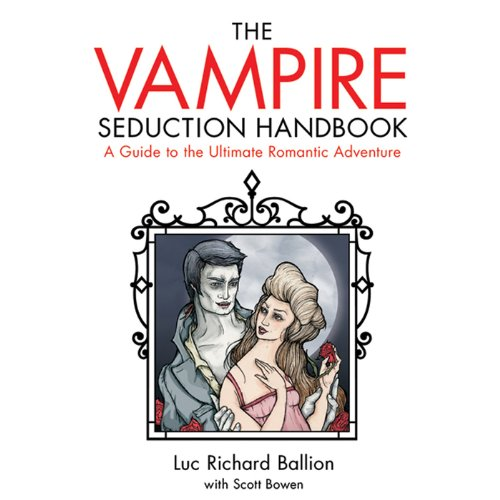 Vampire Seduction Handbook     A Guide to the Ultimate Romantic Adventure              By:                                                                                                                                 Luc Richard Ballion,                                                                                        Scott Bowen                               Narrated by:                                                                                                                                 Jason Griffith                      Length: 5 hrs and 39 mins     1 rating     Overall 3.0