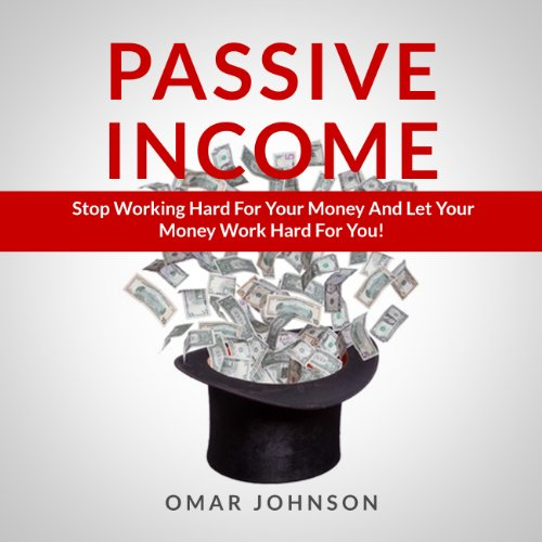 Passive Income: Stop Working Hard For Your Money And Let Your Money Work Hard For You! audiobook cover art