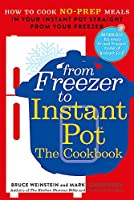 From Freezer to Instant Pot: How to Cook No-Prep Meals in Your Instant Pot Straight from Your Freezer