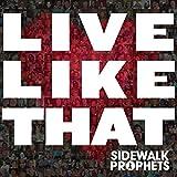 Songtexte von Sidewalk Prophets - Live Like That