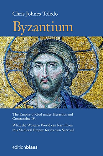 Byzantium: The Empire of God under Heraclius and Constantine IV. What the Western World can learn from this Medieval Empire for its own Survival. (English Edition)