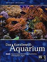 Das Korallenriff-Aquarium - Band 2: Aquarientypen, Einrichtung, Krankheiten, Lebendgestein, Algen