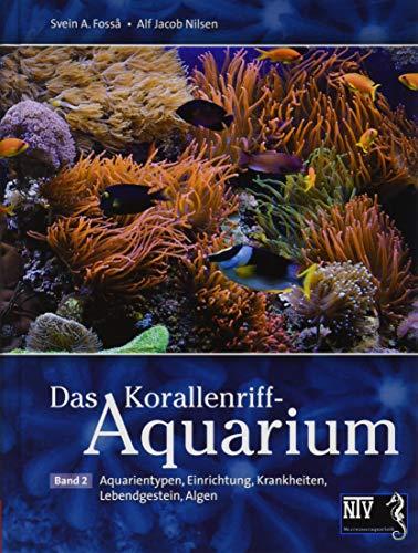 Das Korallenriff-Aquarium - Band 2: Aquarientypen, Einrichtung, Krankheiten: Aquarientypen, Einrichtung, Krankheiten, Lebendgestein, Algen (NTV Meerwasseraquaristik)