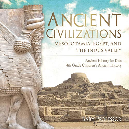 Ancient Civilizations - Mesopotamia, Egypt, and the Indus Valley | Ancient History for Kids | 4th Grade Children's Ancient History