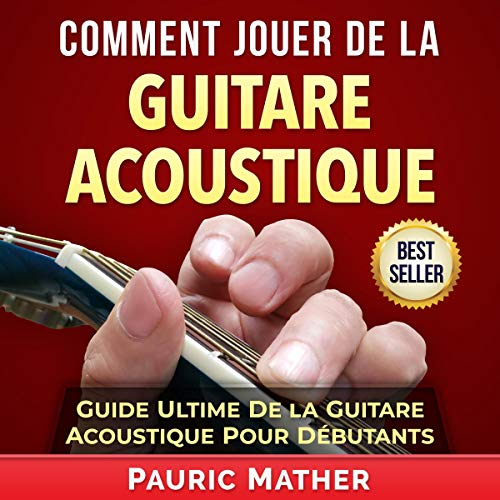 Comment Jouer De La Guitare Acoustique [How to Play the Acoustic Guitar]     Guide Ultime De La Guitare Acoustique Pour Débutants              By:                                                                                                                                 Pauric Mather                               Narrated by:                                                                                                                                 Jean-Michel George                      Length: 2 hrs and 35 mins     Not rated yet     Overall 0.0