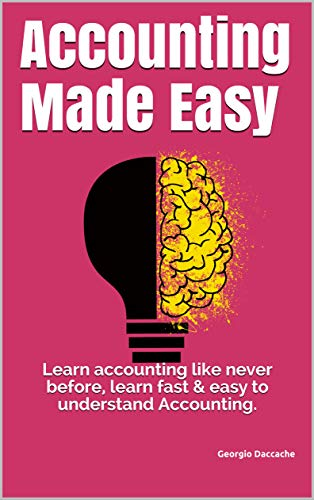 Accounting Made Easy: Learn accounting like never before, learn fast & easy to understand Accounting. (English Edition)