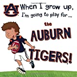 When I Grow Up, I'm Going to Play for the Auburn Tigers (When I Grow Up...football)