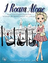 I Roam ALONE, Inspire Travel & Fashion Coloring Book for Women with Beautiful Landmark and Landscape: Color liked an artist coloring book series, 25 pictures