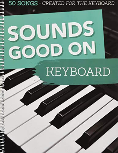 Sounds Good On Keyboard - 50 Songs Created For The Keyboard