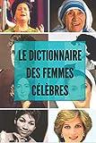 Le Dictionnaire des femmes célèbres: Biographies de femmes fabuleuses