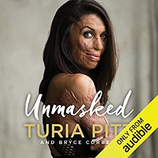 Unmasked                   By:                                                                                                                                 Turia Pitt,                                                                                        Bryce Corbett                               Narrated by:                                                                                                                                 Belinda McClory,                                                                                        Michael Hoskin,                                                                                        Turia Pitt                      Length: 10 hrs and 16 mins     127 ratings     Overall 4.8