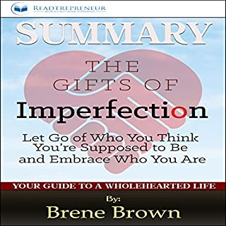 Summary: The Gifts of Imperfection: by Brene Brown                   By:                                                                                                                                 Readtrepreneur Publishing                               Narrated by:                                                                                                                                 Patricia Morris                      Length: 1 hr and 6 mins     50 ratings     Overall 5.0