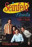Seinfeld e a filosofia: Um livro sobre tudo e nada