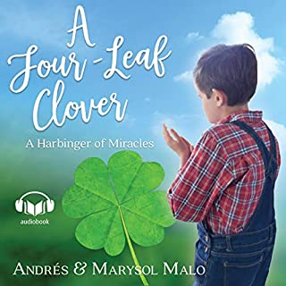 A Four-Leaf Clover     A Harbinger of Miracles              Written by:                                                                                                                                 Andres Malo,                                                                                        Marysol Malo                               Narrated by:                                                                                                                                 Randy Baethge,                                                                                        Danielle Baethge                      Length: 2 hrs and 58 mins     Not rated yet     Overall 0.0