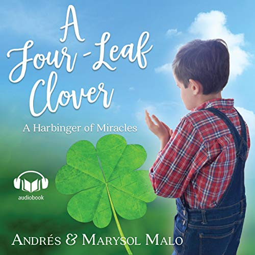 A Four-Leaf Clover     A Harbinger of Miracles              By:                                                                                                                                 Andres Malo,                                                                                        Marysol Malo                               Narrated by:                                                                                                                                 Randy Baethge,                                                                                        Danielle Baethge                      Length: 2 hrs and 58 mins     Not rated yet     Overall 0.0