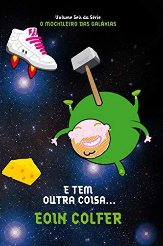 E tem outra coisa (O mochileiro das galáxias – Livro 6)