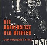 Die Universität als Betrieb. Fotodokumentation. Gruppe Arbeiterfotografie Marburg