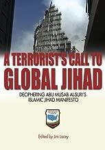 A Terrorist's Call to Global Jihad: Deciphering Abu Musab al-Suri's Islamic Jihad Manifesto