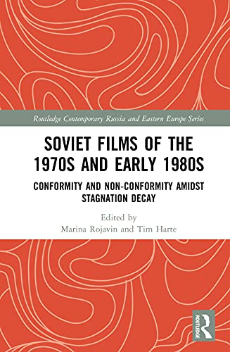 Soviet Films of the 1970s and Early 1980s: Conformity and Non-Conformity Amidst Stagnation Decay (Routledge Contemporary Russia and Eastern Europe Series) (English Edition)