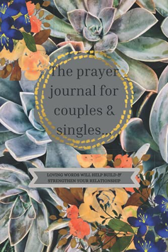 THE PRAYER JOURNAL FOR COUPLES & SINGLES: Loving words to help build and strengthen your relationshi