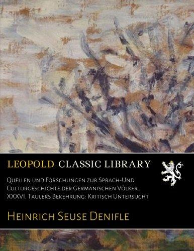 Quellen und Forschungen zur Sprach-Und Culturgeschichte der Germanischen Völker. XXXVI. Taulers Bekehrung: Kritisch Untersucht