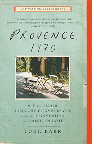 Provence, 1970: M.F.K. Fisher, Julia Child, James Beard, and the Reinvention of American Taste (English Edition)