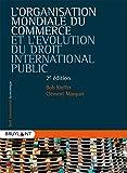 L'organisation mondiale du commerce et l'évolution du droit international public - Regards croisés sur le droit et la gouvernance dans le contexte de la mondialisation