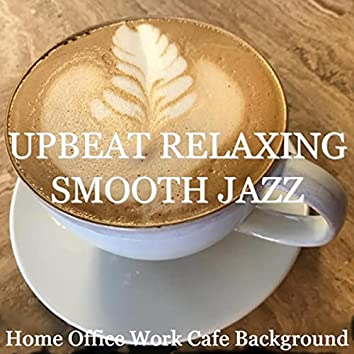 Upbeat Relaxing Smooth Jazz (Home Office Work Cafe Background)