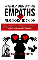 Highly Sensitive Empaths and Narcissistic Abuse: How to Recognize and Eliminate Personality Disorders and Toxic Relationships in Narcissists, Energy Vampires, and Highly Sensitive People. (2nd Edition)