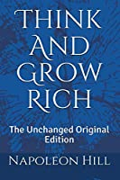 Think And Grow Rich: The Unchanged Original Edition