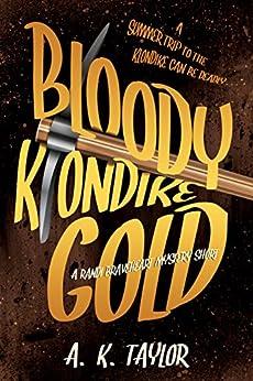 Bloody Klondike Gold: A Randi Braveheart Mystery Short Story by [A.K. Taylor]