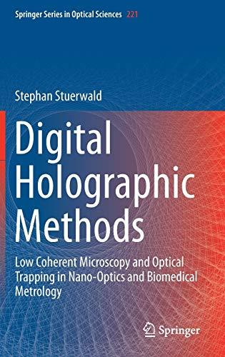 Digital Holographic Methods: Low Coherent Microscopy and Optical Trapping in Nano-Optics and Biomedical Metrology (Springer Series in Optical Sciences, 221)
