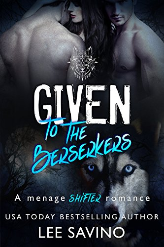 Given to the Berserkers: A menage shifter romance