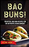 Bao Buns!: Beautiful Bao Bun Recipes For An Authentic Asian Banquet