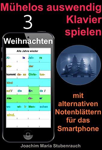 Mühelos auswendig Klavier spielen: mit alternativen Notenblättern für das Smartphone (Band Weihnachten 3)