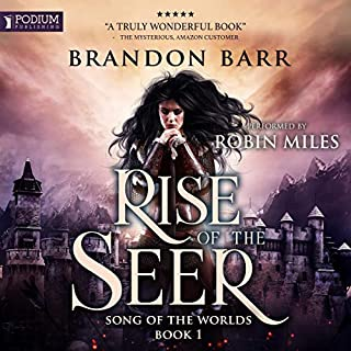 Rise of the Seer     Song of the Worlds, Book 1              By:                                                                                                                                 Brandon Barr                               Narrated by:                                                                                                                                 Robin Miles                      Length: 10 hrs and 11 mins     6 ratings     Overall 3.5
