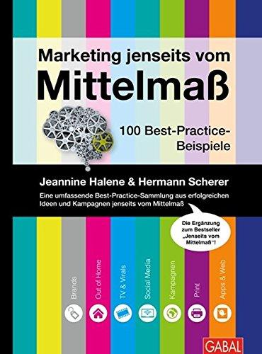 Marketing jenseits vom Mittelmaß: 100 Best-Practice-Beispiele (Dein Business)