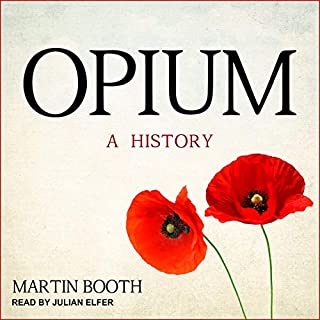 Opium     A History              By:                                                                                                                                 Martin Booth                               Narrated by:                                                                                                                                 Julian Elfer                      Length: 13 hrs and 17 mins     Not rated yet     Overall 0.0