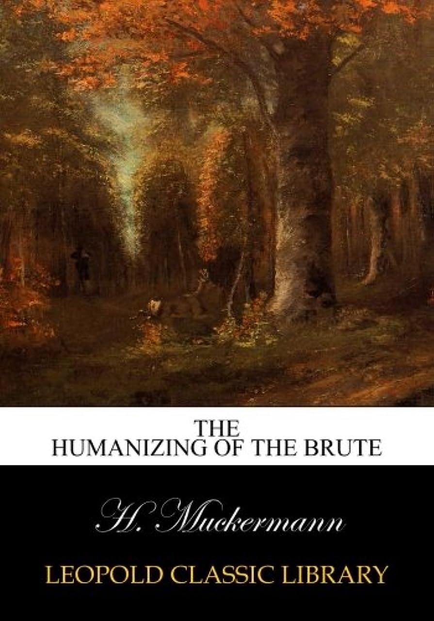 コードレス仮定する激怒The humanizing of the brute